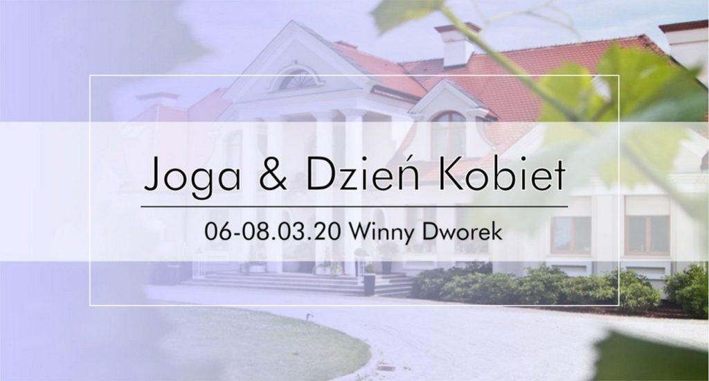 Joga & Dzień Kobiet 06-08.03.20 Winny Dworek